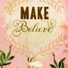 Make Believe . . .